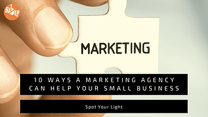 10 Ways a Marketing Agency Can Help Your Small Business